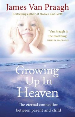 Growing up in heaven - james van praagh